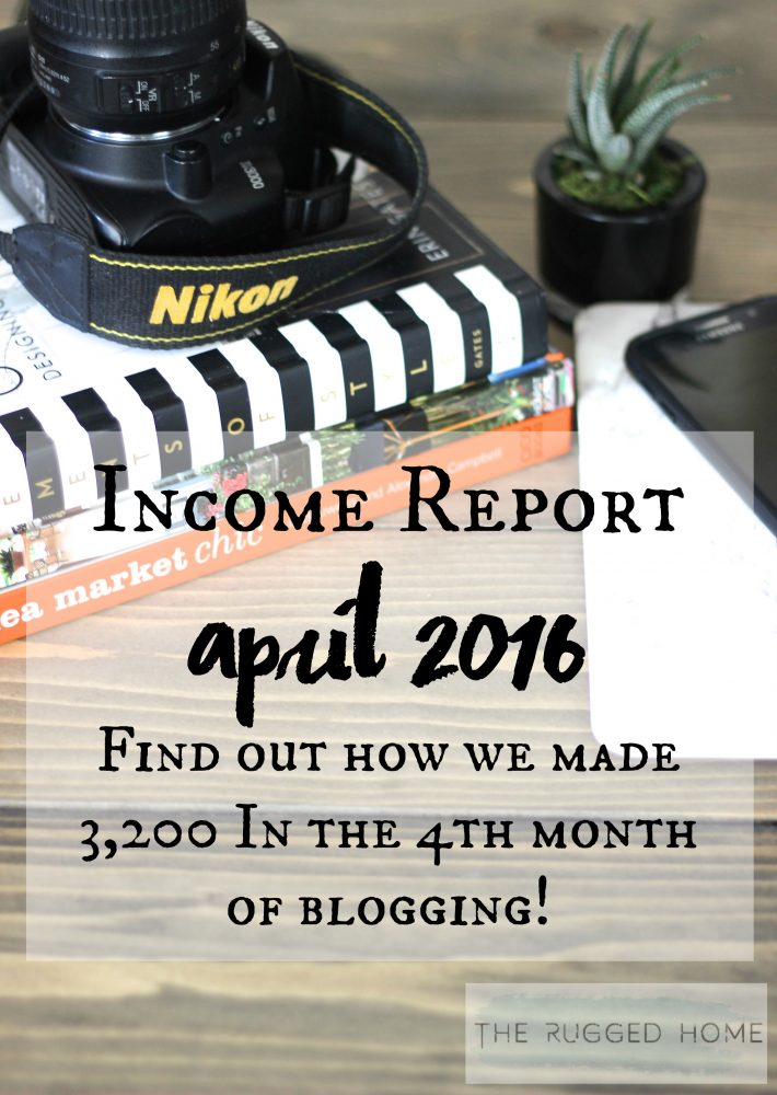 The Rugged Home, 2016 April Income Report, How We Made 3200 In the Fourth Month Of Blogging