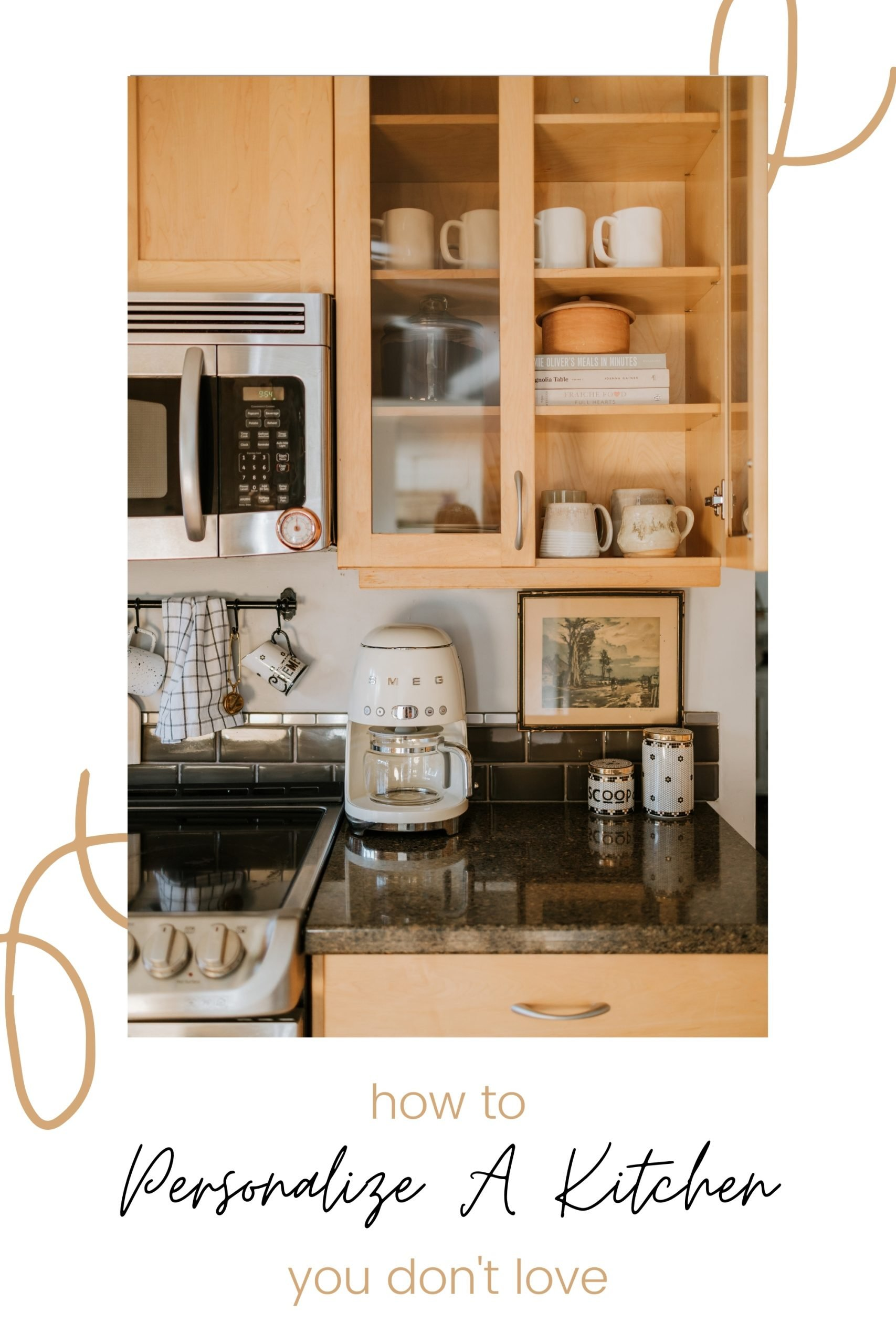 How To Personalize A Kitchen You Don't Love. How To Style A Kitchen that isn't your style.