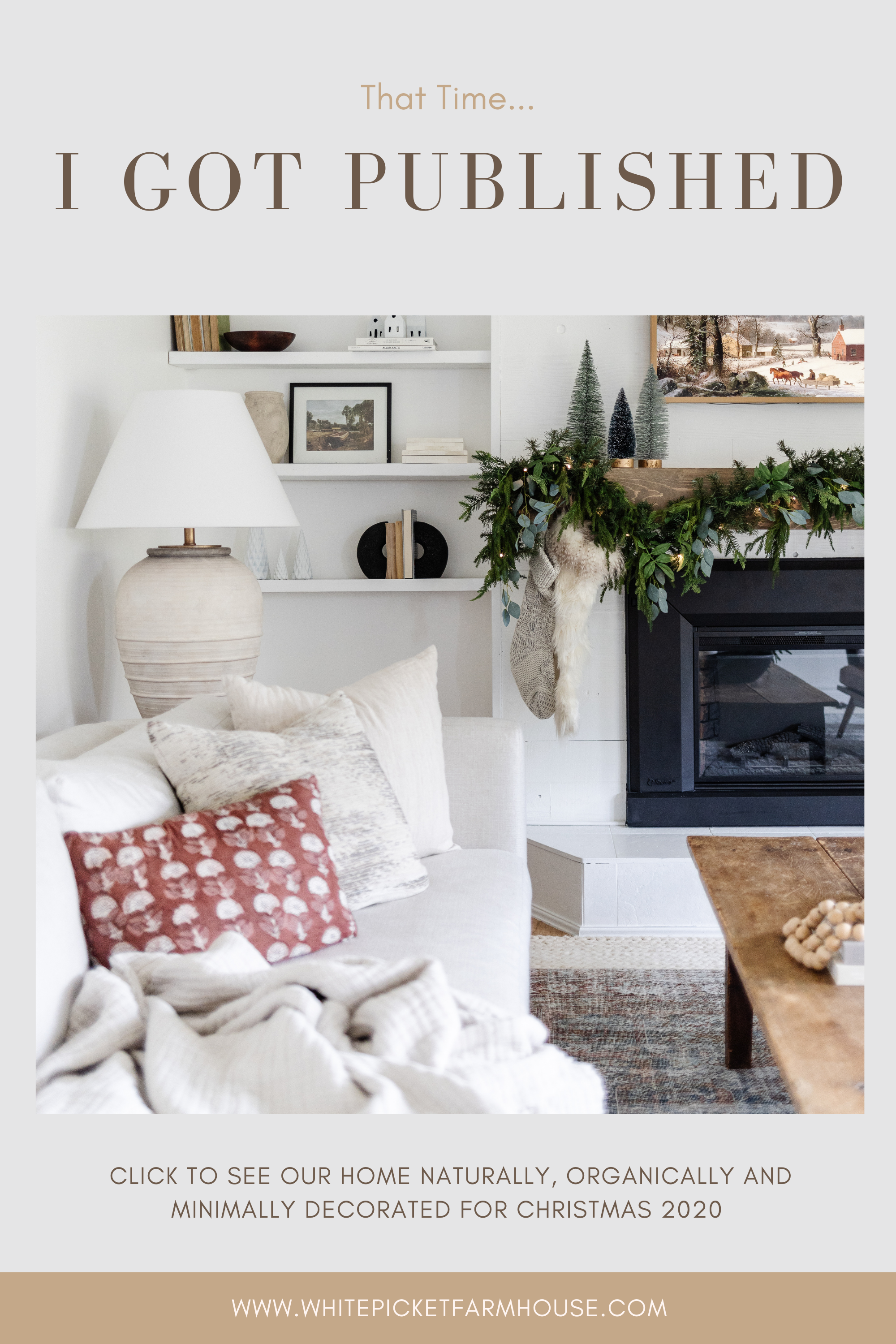 That Time I Got Published. Our Home, White Picket Farmhouse Was Published In A Magazine! Head On Over To To Blog To See The Article and How We Decorated Our Home for Christmas 2020 With Vintage, DIY'd and Thrifted Finds! Natural Christmas Decor.